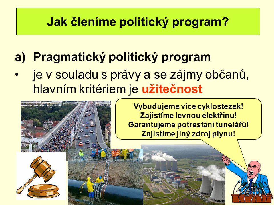 a)Pragmatický politický program je v souladu s právy a se zájmy občanů, hlavním kritériem je užitečnost Jak členíme politický program? Vybudujeme více
