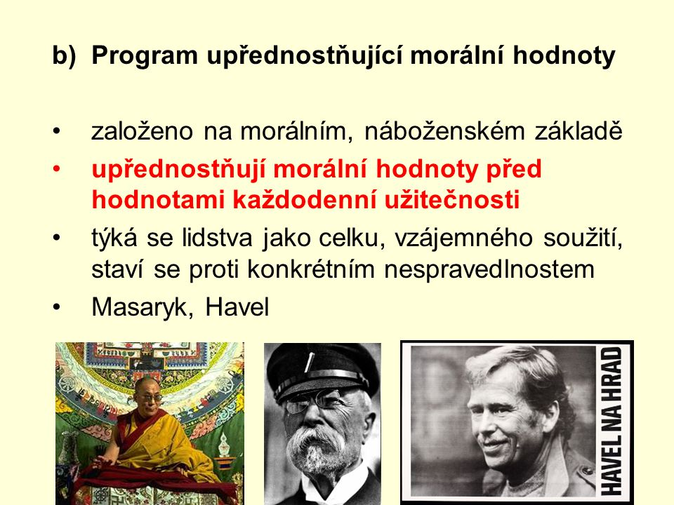 b)Program upřednostňující morální hodnoty založeno na morálním, náboženském základě upřednostňují morální hodnoty před hodnotami každodenní užitečnost