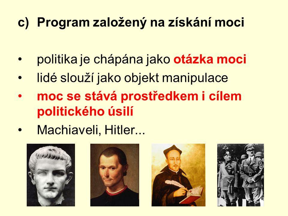 c)Program založený na získání moci politika je chápána jako otázka moci lidé slouží jako objekt manipulace moc se stává prostředkem i cílem politickéh