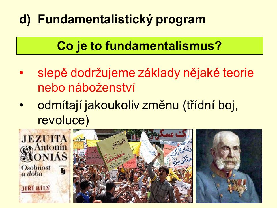 d)Fundamentalistický program slepě dodržujeme základy nějaké teorie nebo náboženství odmítají jakoukoliv změnu (třídní boj, revoluce) Co je to fundame