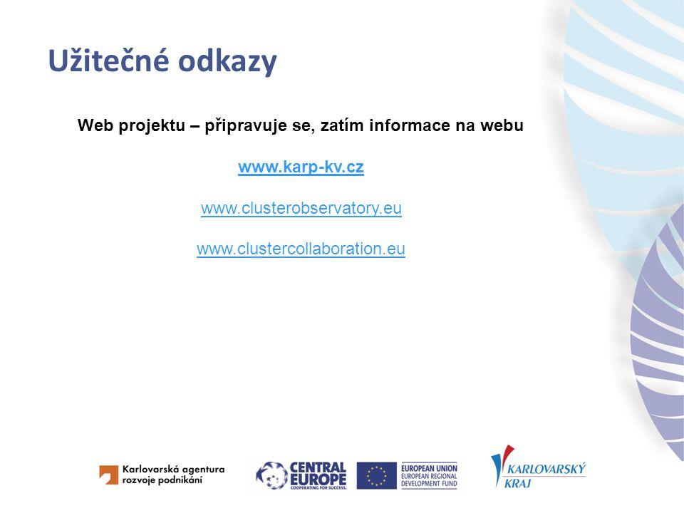 Užitečné odkazy Web projektu – připravuje se, zatím informace na webu www.karp-kv.cz www.clusterobservatory.eu www.clustercollaboration.eu
