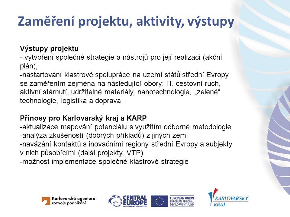 """Zaměření projektu, aktivity, výstupy Výstupy projektu - vytvoření společné strategie a nástrojů pro její realizaci (akční plán), -nastartování klastrové spolupráce na území států střední Evropy se zaměřením zejména na následující obory: IT, cestovní ruch, aktivní stárnutí, udržitelné materiály, nanotechnologie, """"zelené technologie, logistika a doprava Přínosy pro Karlovarský kraj a KARP -aktualizace mapování potenciálu s využitím odborné metodologie -analýza zkušeností (dobrých příkladů) z jiných zemí -navázání kontaktů s inovačními regiony střední Evropy a subjekty v nich působícími (další projekty, VTP) -možnost implementace společné klastrové strategie"""
