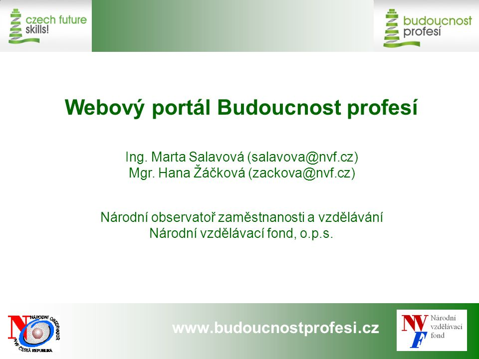 www.budoucnostprofesi.cz Webový portál o předvídání změn na trhu práce a kvalifikačních potřeb V provozu od května 2009 Budoucnost profesí