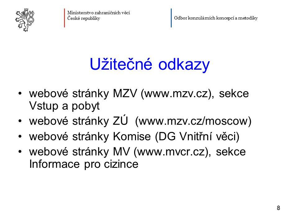 8 Užitečné odkazy webové stránky MZV (www.mzv.cz), sekce Vstup a pobyt webové stránky ZÚ (www.mzv.cz/moscow) webové stránky Komise (DG Vnitřní věci) w