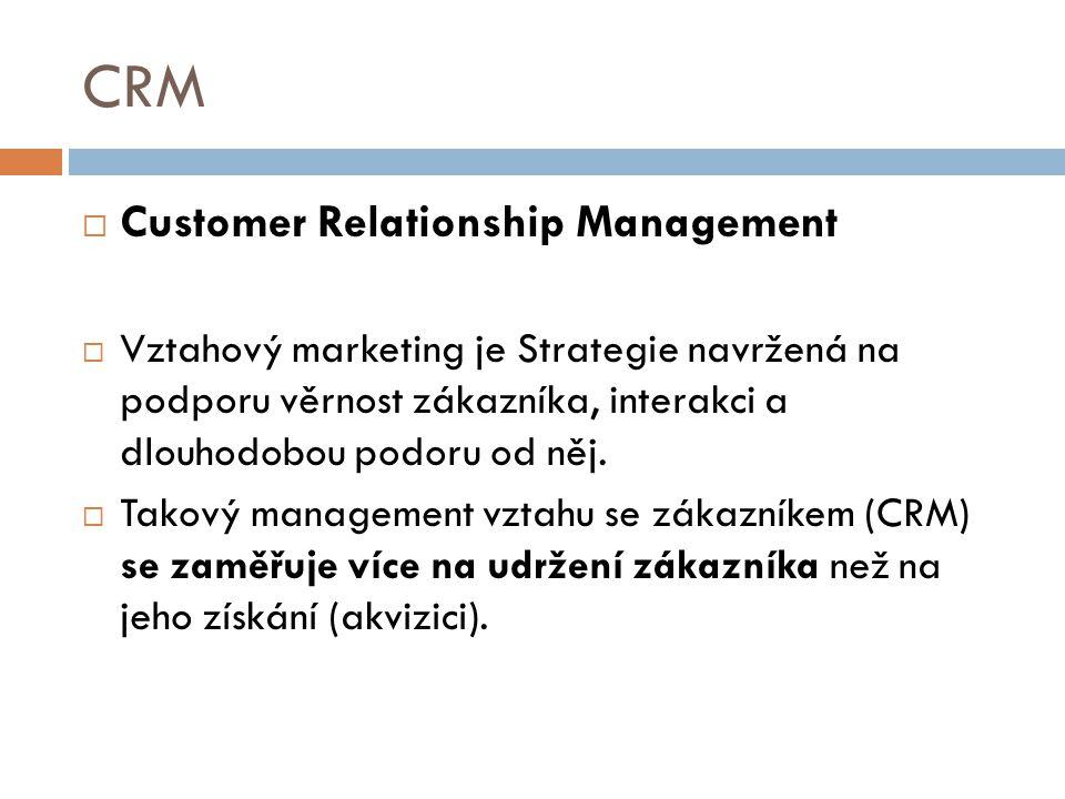 CRM  Customer Relationship Management  Vztahový marketing je Strategie navržená na podporu věrnost zákazníka, interakci a dlouhodobou podoru od něj.