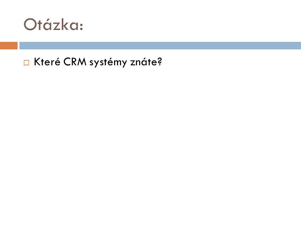 Otázka:  Které CRM systémy znáte?