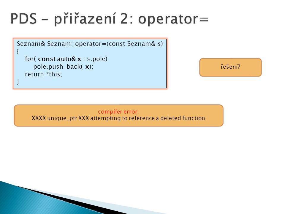 Seznam& Seznam::operator=(const Seznam& s) { for( const auto& x : s.pole) pole.push_back( x); return *this; } řešení? compiler error: XXXX unique_ptr