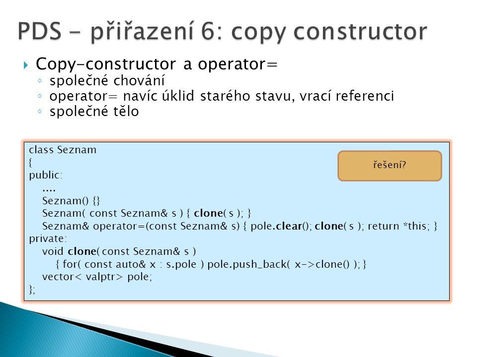  Copy-constructor a operator= ◦ společné chování ◦ operator= navíc úklid starého stavu, vrací referenci ◦ společné tělo class Seznam { public:....