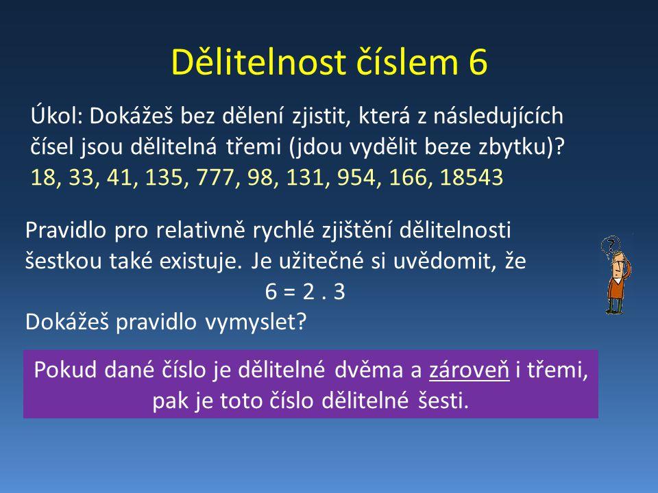 Dělitelnost číslem 6 Úkol: Dokážeš bez dělení zjistit, která z následujících čísel jsou dělitelná třemi (jdou vydělit beze zbytku)? 18, 33, 41, 135, 7