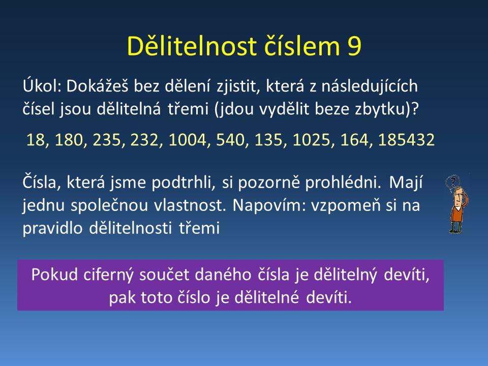 Dělitelnost číslem 9 Úkol: Dokážeš bez dělení zjistit, která z následujících čísel jsou dělitelná třemi (jdou vydělit beze zbytku).