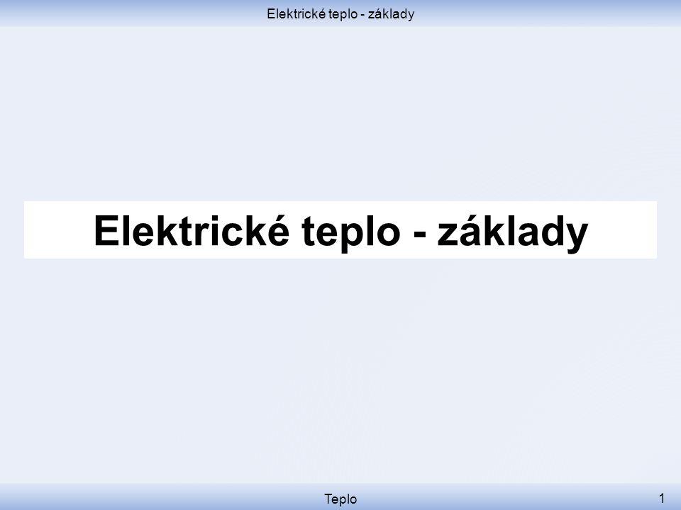 Elektrické teplo - základy Teplo 1 Elektrické teplo - základy