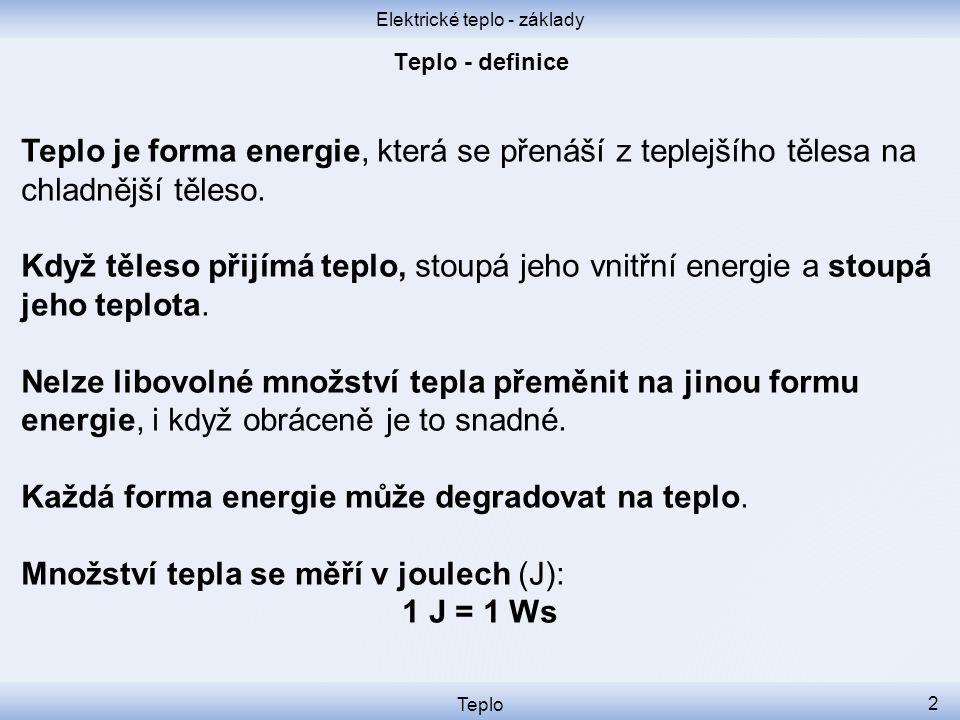 Teplo 2 Teplo je forma energie, která se přenáší z teplejšího tělesa na chladnější těleso. Když těleso přijímá teplo, stoupá jeho vnitřní energie a st