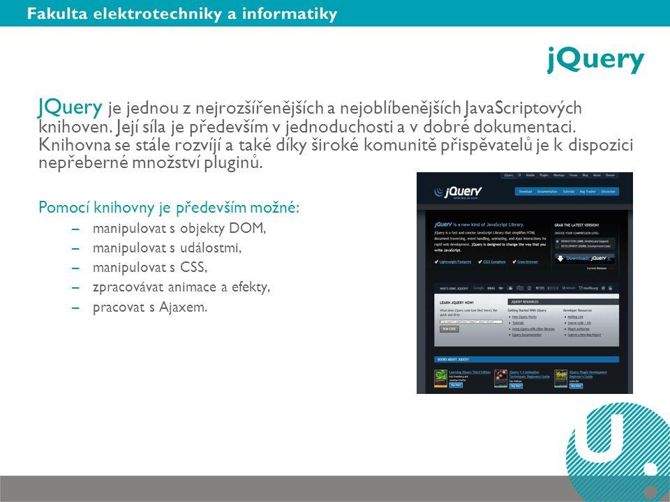 jQuery JQuery je jednou z nejrozšířenějších a nejoblíbenějších JavaScriptových knihoven.