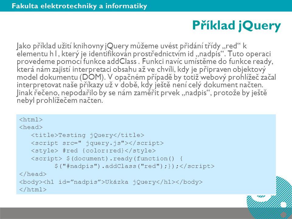 """Příklad jQuery Jako příklad užití knihovny jQuery můžeme uvést přidání třídy """"red k elementu h1, který je identifikován prostřednictvím id """"nadpis ."""