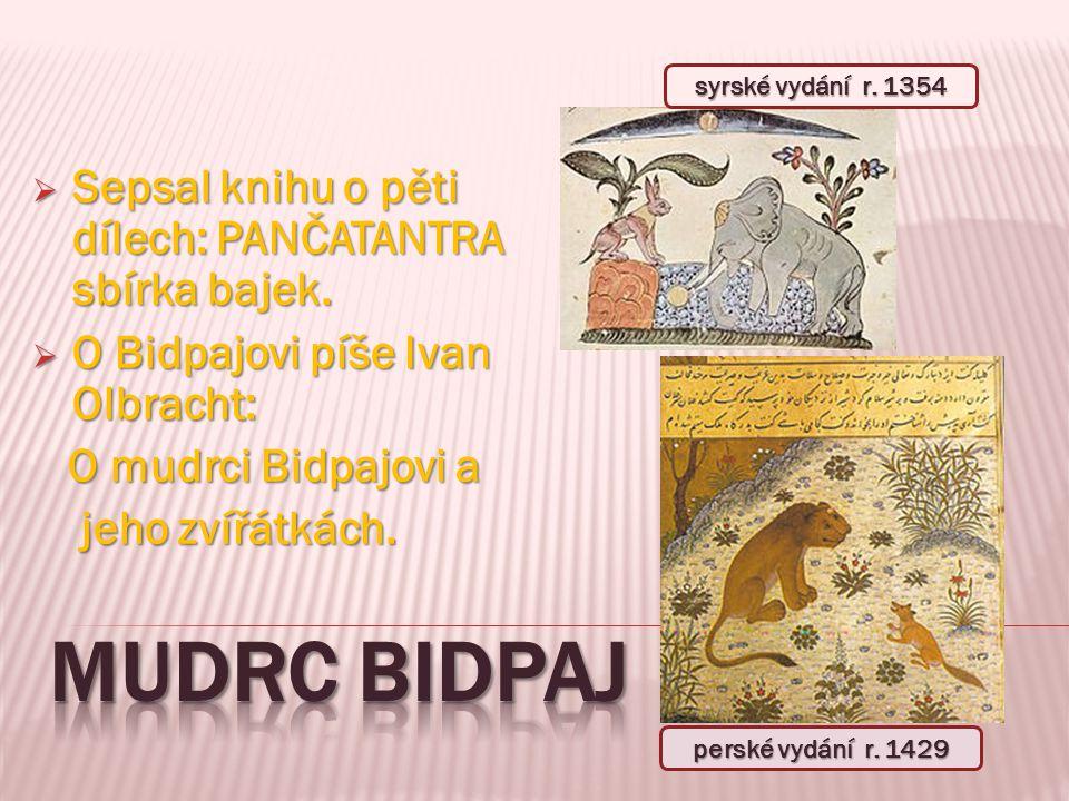  Sepsal knihu o pěti dílech: PANČATANTRA sbírka bajek.  O Bidpajovi píše Ivan Olbracht: O mudrci Bidpajovi a O mudrci Bidpajovi a jeho zvířátkách. j