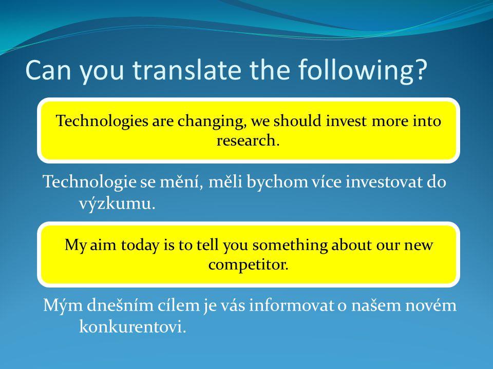 Can you translate the following. Technologie se mění, měli bychom více investovat do výzkumu.