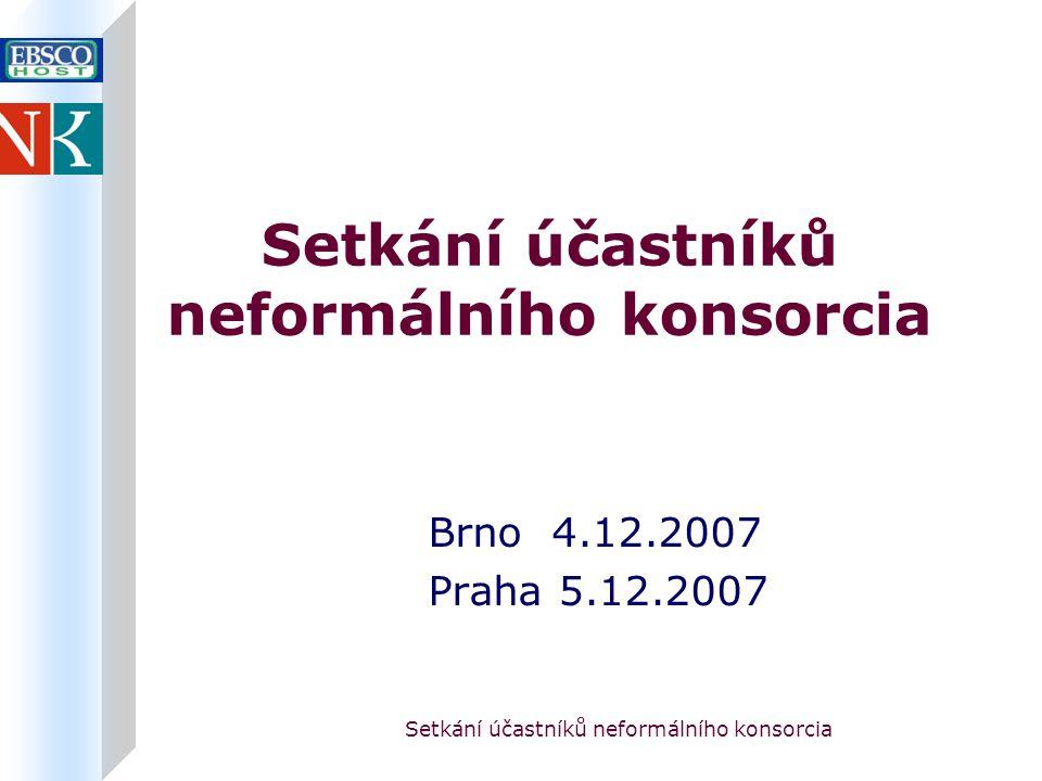 Setkání účastníků neformálního konsorcia Brno 4.12.2007 Praha 5.12.2007