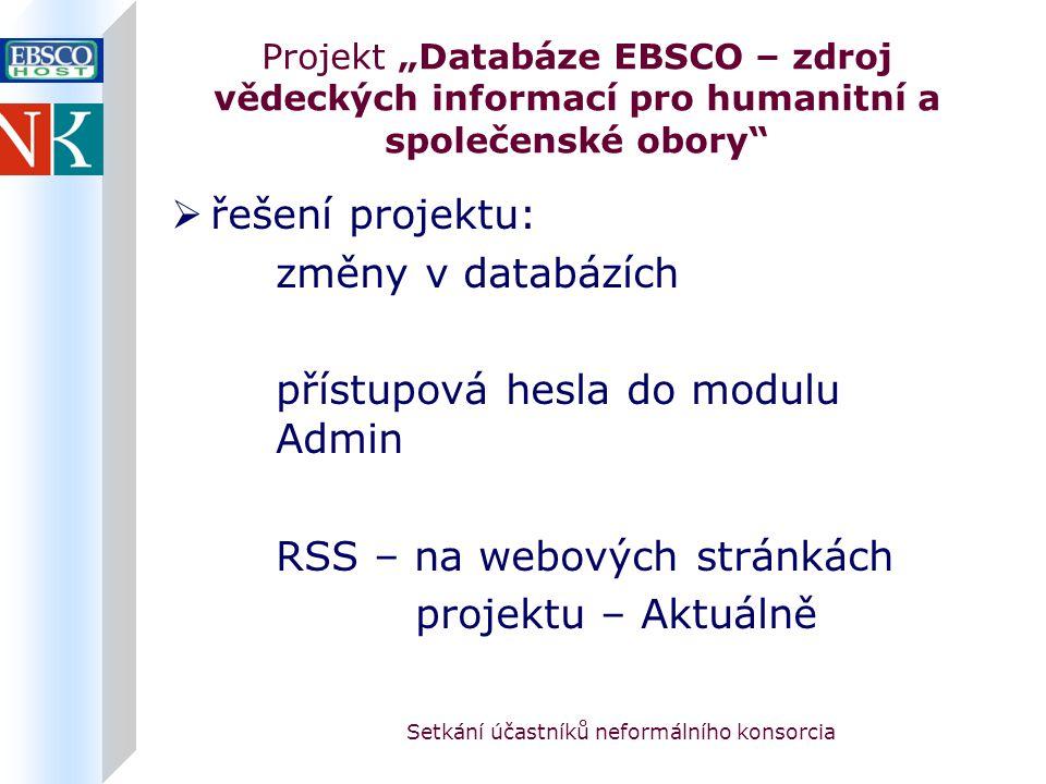 """Setkání účastníků neformálního konsorcia Projekt """"Databáze EBSCO – zdroj vědeckých informací pro humanitní a společenské obory  řešení projektu: změny v databázích přístupová hesla do modulu Admin RSS – na webových stránkách projektu – Aktuálně"""