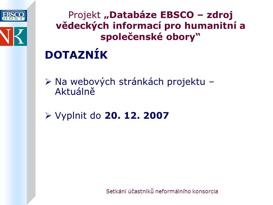 """Setkání účastníků neformálního konsorcia Projekt """"Databáze EBSCO – zdroj vědeckých informací pro humanitní a společenské obory DOTAZNÍK  Na webových stránkách projektu – Aktuálně  Vyplnit do 20."""