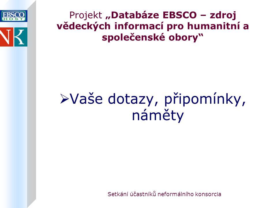 """Setkání účastníků neformálního konsorcia Projekt """"Databáze EBSCO – zdroj vědeckých informací pro humanitní a společenské obory  Vaše dotazy, připomínky, náměty"""