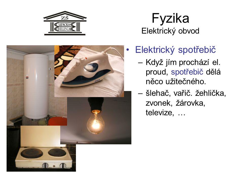Fyzika Elektrický obvod Elektrický spotřebič –Když jím prochází el. proud, spotřebič dělá něco užitečného. –šlehač, vařič. žehlička, zvonek, žárovka,