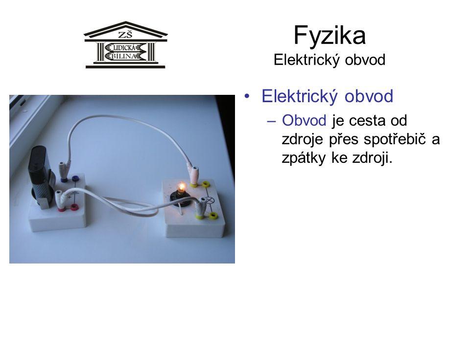 Fyzika Elektrický obvod Elektrický obvod –Obvod je cesta od zdroje přes spotřebič a zpátky ke zdroji.