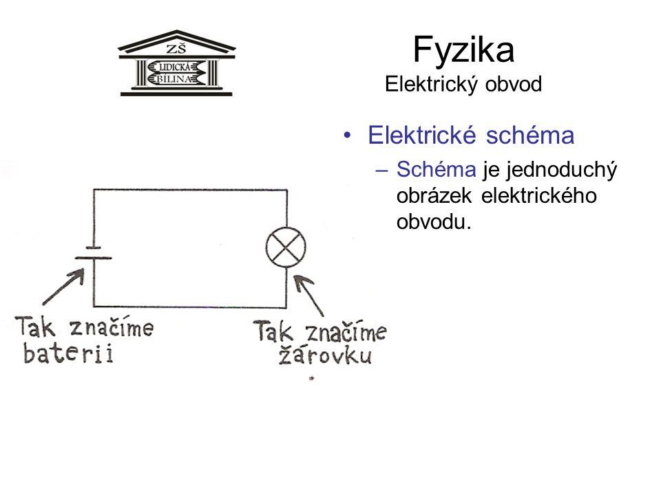 Fyzika Elektrický obvod Elektrické schéma –Schéma je jednoduchý obrázek elektrického obvodu.