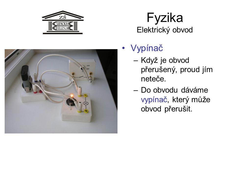 Fyzika Elektrický obvod Vypínač –Když je obvod přerušený, proud jím neteče. –Do obvodu dáváme vypínač, který může obvod přerušit.