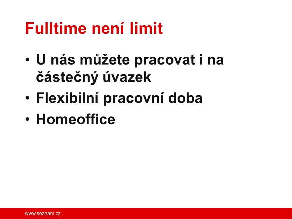 www.seznam.cz Fulltime není limit U nás můžete pracovat i na částečný úvazek Flexibilní pracovní doba Homeoffice