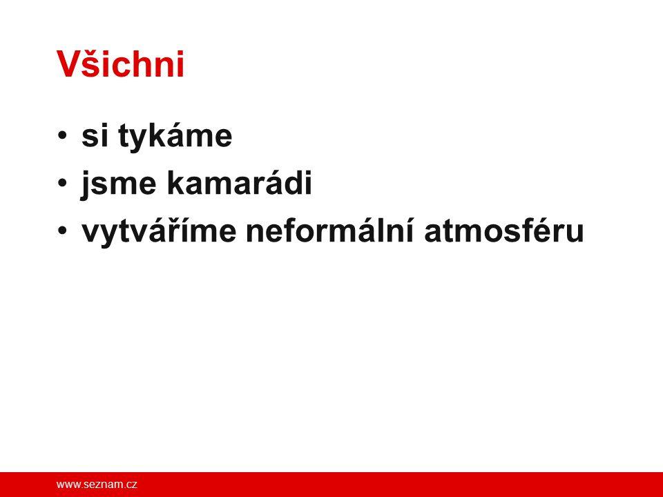www.seznam.cz Všichni si tykáme jsme kamarádi vytváříme neformální atmosféru