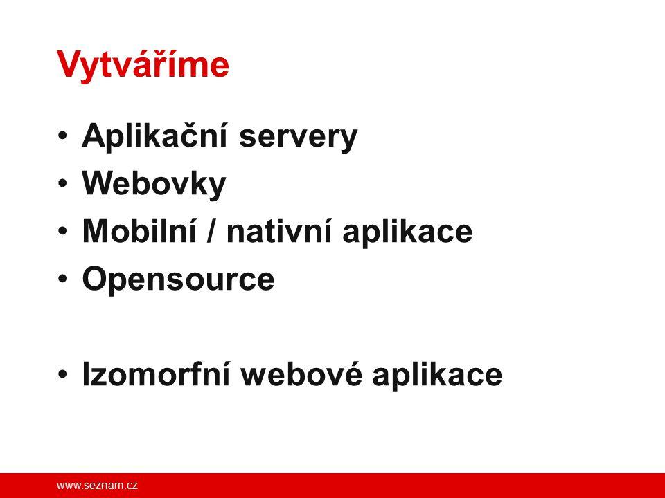 www.seznam.cz Vytváříme Aplikační servery Webovky Mobilní / nativní aplikace Opensource Izomorfní webové aplikace