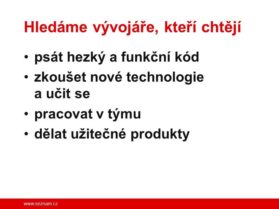 www.seznam.cz Hledáme vývojáře, kteří chtějí psát hezký a funkční kód zkoušet nové technologie a učit se pracovat v týmu dělat užitečné produkty