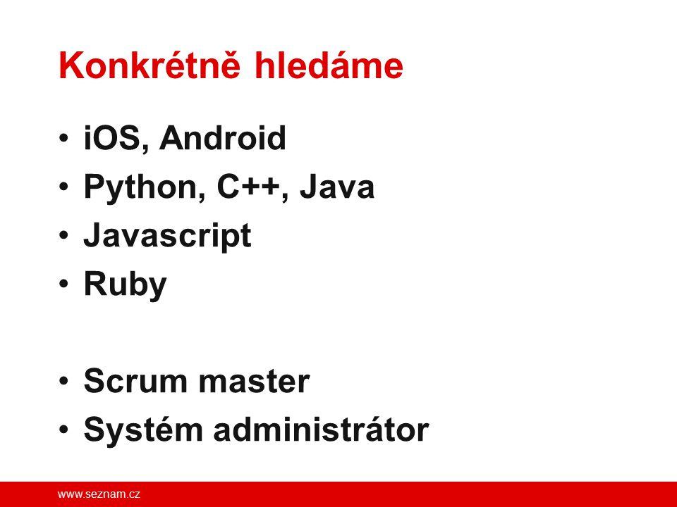 www.seznam.cz Konkrétně hledáme iOS, Android Python, C++, Java Javascript Ruby Scrum master Systém administrátor