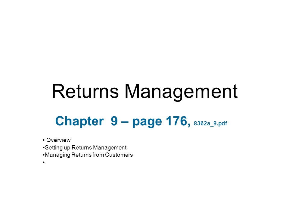 Returns Management Chapter 9 – page 176, 8362a_9.pdf Overview Setting up Returns Management Managing Returns from Customers