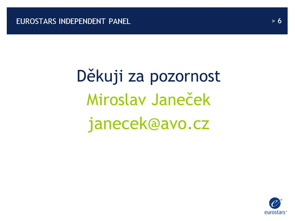 > 6 EUROSTARS INDEPENDENT PANEL Děkuji za pozornost Miroslav Janeček janecek@avo.cz