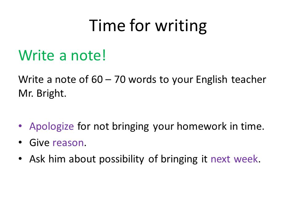 Time for writing Write a note. Write a note of 60 – 70 words to your English teacher Mr.
