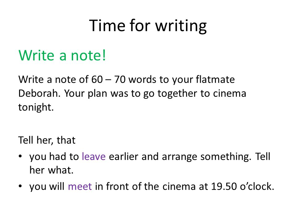 Time for writing Write a note. Write a note of 60 – 70 words to your flatmate Deborah.