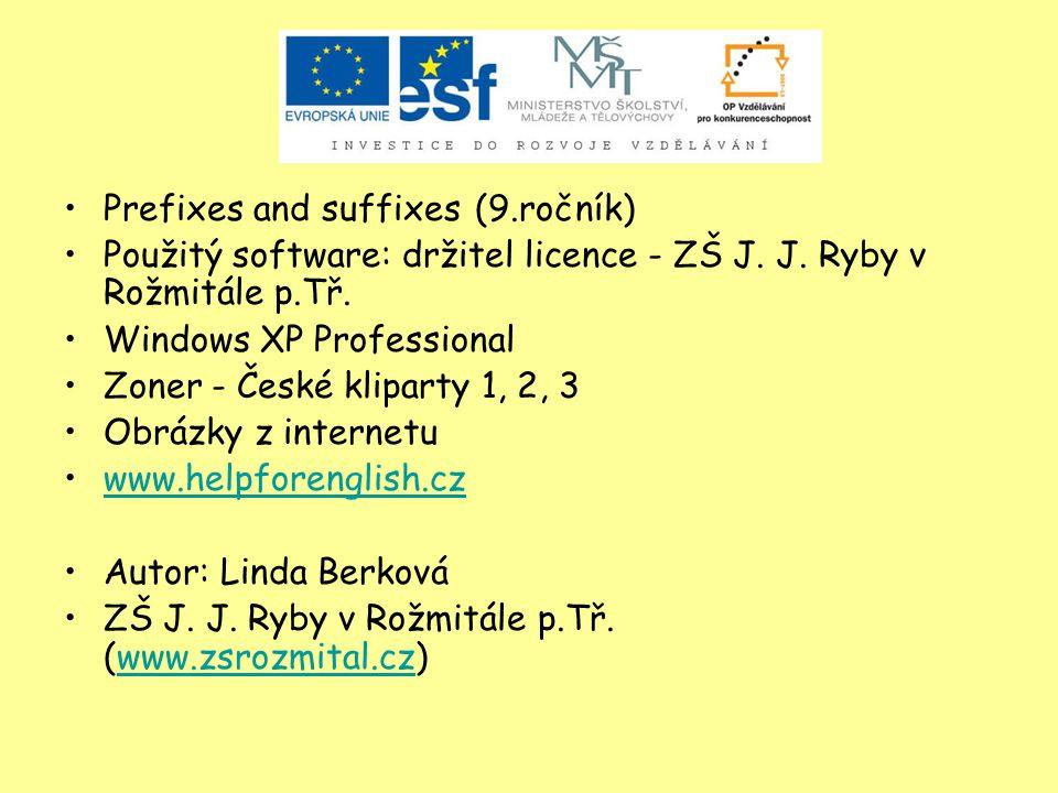 Prefixes and suffixes (9.ročník) Použitý software: držitel licence - ZŠ J. J. Ryby v Rožmitále p.Tř. Windows XP Professional Zoner - České kliparty 1,