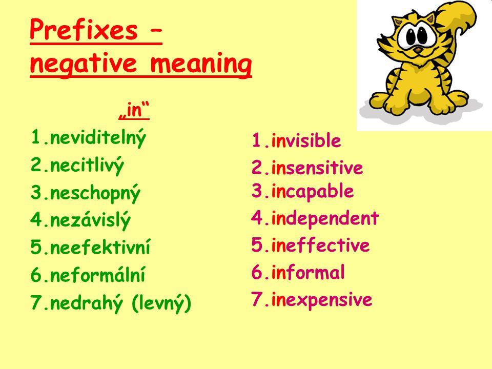 """Prefixes – negative meaning 1.nehmotný 2.nehybný 3.neskromný 4.nemorální 5.netrpělivý 6.nezdvořilý 7.nepraktický 8.neosobní 1.immaterial Before some words beginning """"m or """"p – im 2.immobile 3.immodest 4.immoral 5.impatient 6.impolite 7.impractical 8.impersonal"""
