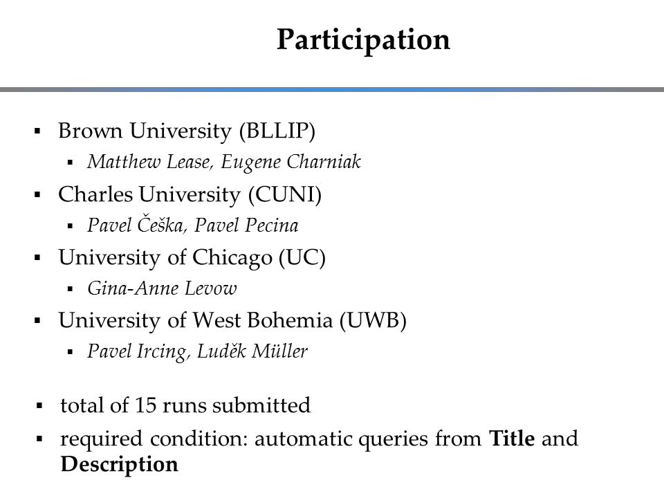 Participation  Brown University (BLLIP)  Matthew Lease, Eugene Charniak  Charles University (CUNI)  Pavel Češka, Pavel Pecina  University of Chic