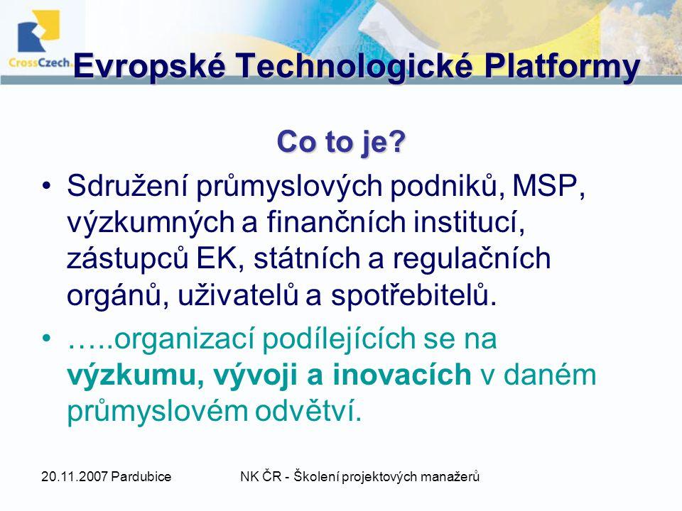 20.11.2007 PardubiceNK ČR - Školení projektových manažerů Evropské Technologické Platformy Co to je.