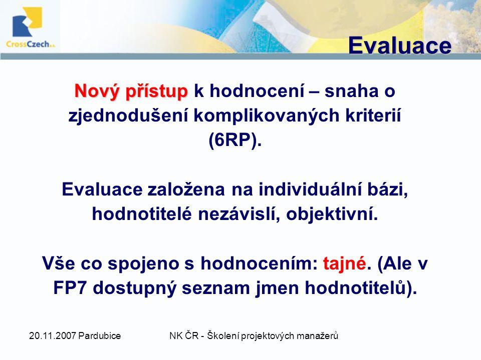 20.11.2007 PardubiceNK ČR - Školení projektových manažerů Evaluace Nový přístup Nový přístup k hodnocení – snaha o zjednodušení komplikovaných kriterií (6RP).