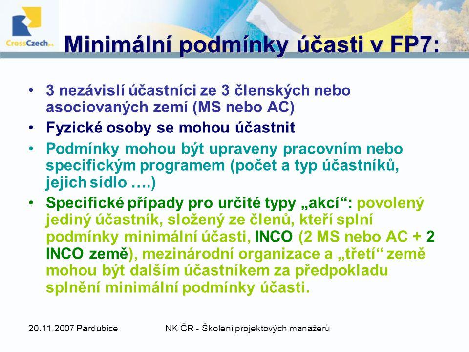 """20.11.2007 PardubiceNK ČR - Školení projektových manažerů Minimální podmínky účasti v FP7: 3 nezávislí účastníci ze 3 členských nebo asociovaných zemí (MS nebo AC) Fyzické osoby se mohou účastnit Podmínky mohou být upraveny pracovním nebo specifickým programem (počet a typ účastníků, jejich sídlo ….) Specifické případy pro určité typy """"akcí : povolený jediný účastník, složený ze členů, kteří splní podmínky minimální účasti, INCO (2 MS nebo AC + 2 INCO země), mezinárodní organizace a """"třetí země mohou být dalším účastníkem za předpokladu splnění minimální podmínky účasti."""