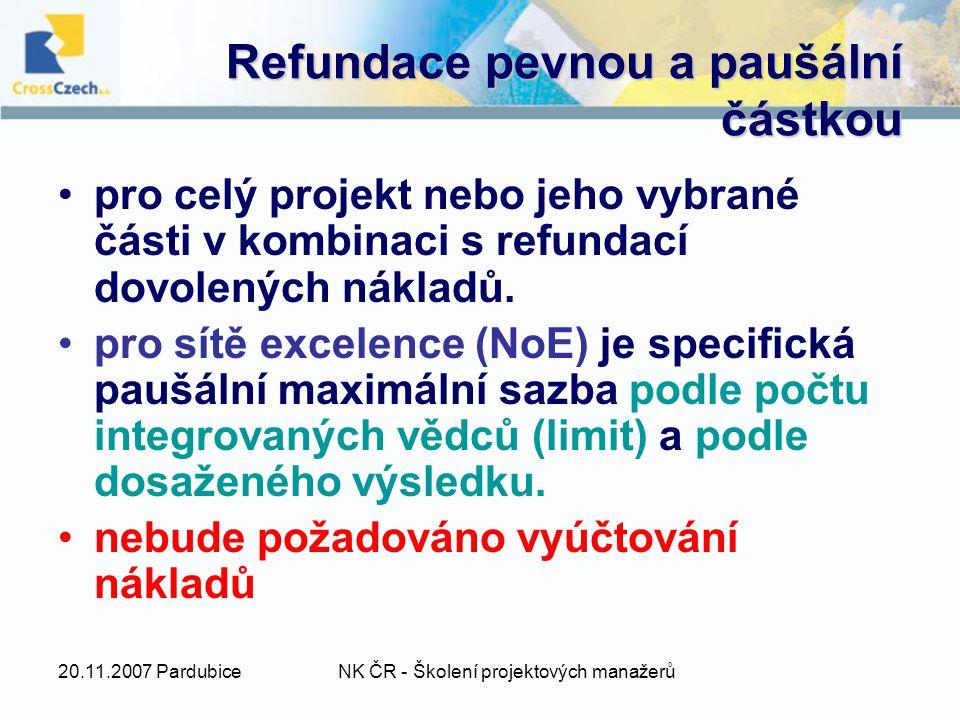 20.11.2007 PardubiceNK ČR - Školení projektových manažerů Refundace pevnou a paušální částkou pro celý projekt nebo jeho vybrané části v kombinaci s refundací dovolených nákladů.
