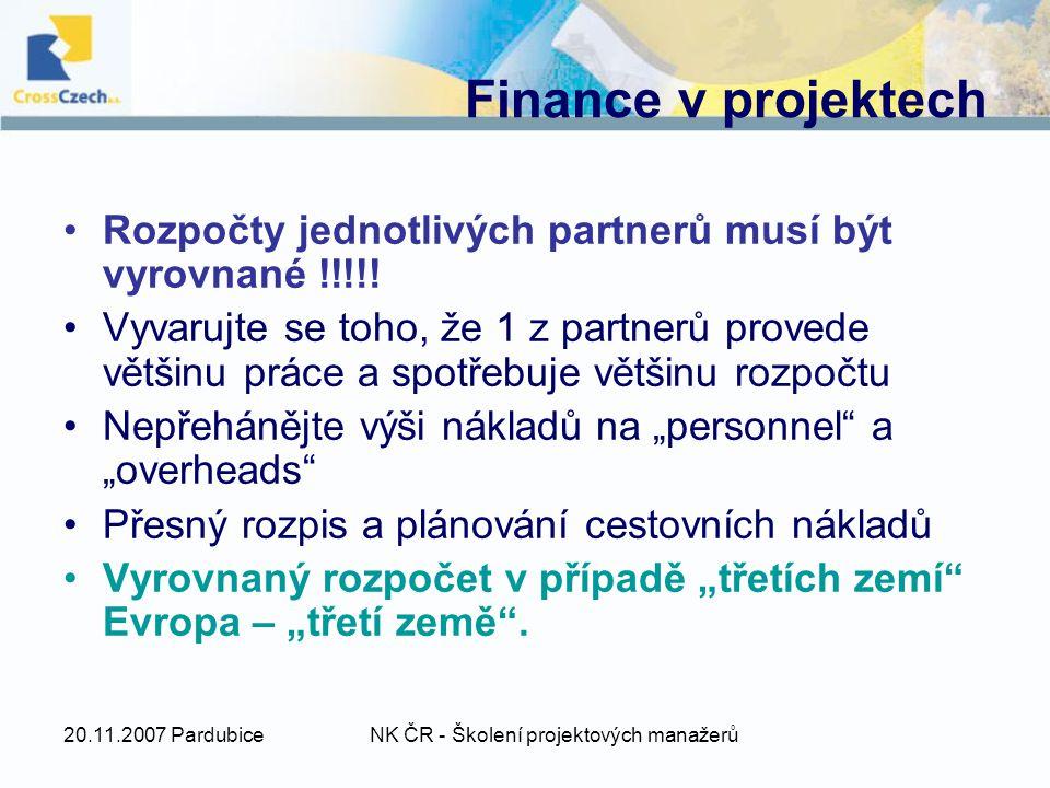 20.11.2007 PardubiceNK ČR - Školení projektových manažerů Finance v projektech Rozpočty jednotlivých partnerů musí být vyrovnané !!!!.