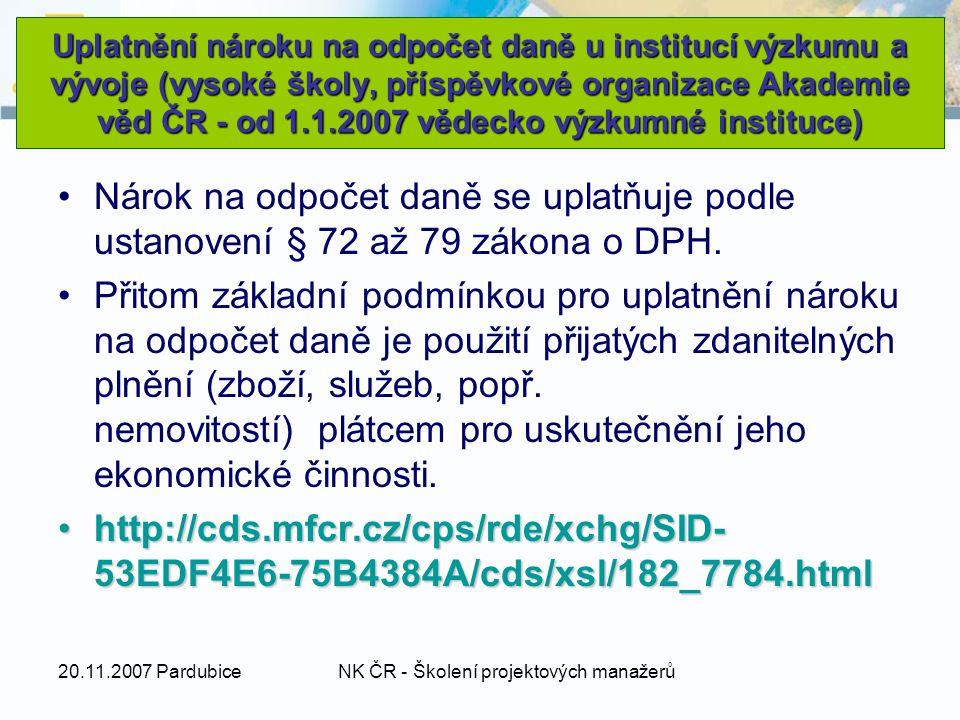 20.11.2007 PardubiceNK ČR - Školení projektových manažerů Uplatnění nároku na odpočet daně u institucí výzkumu a vývoje (vysoké školy, příspěvkové organizace Akademie věd ČR - od 1.1.2007 vědecko výzkumné instituce) Nárok na odpočet daně se uplatňuje podle ustanovení § 72 až 79 zákona o DPH.