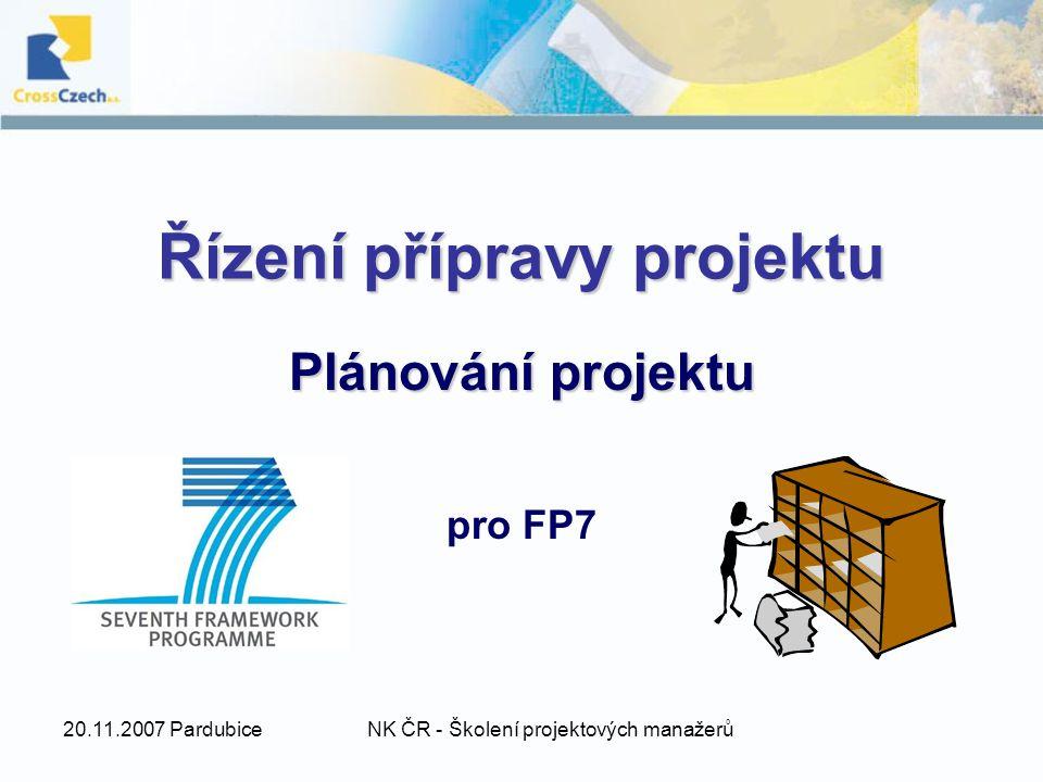 20.11.2007 PardubiceNK ČR - Školení projektových manažerů Řízení přípravy projektu Plánování projektu pro FP7