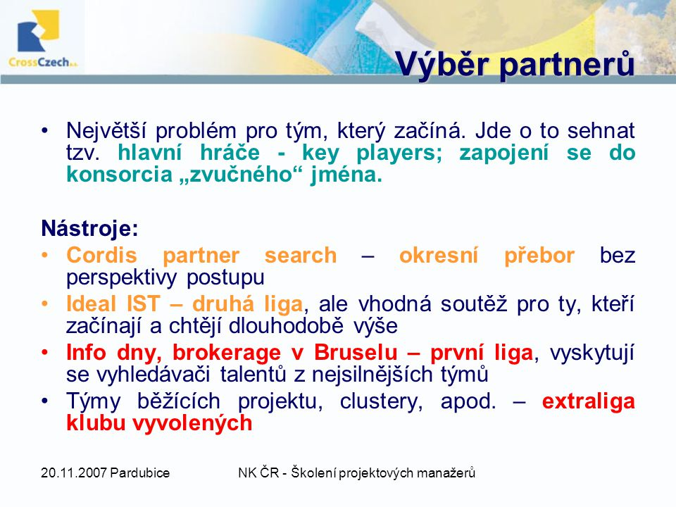 20.11.2007 PardubiceNK ČR - Školení projektových manažerů Výběr partnerů Největší problém pro tým, který začíná.