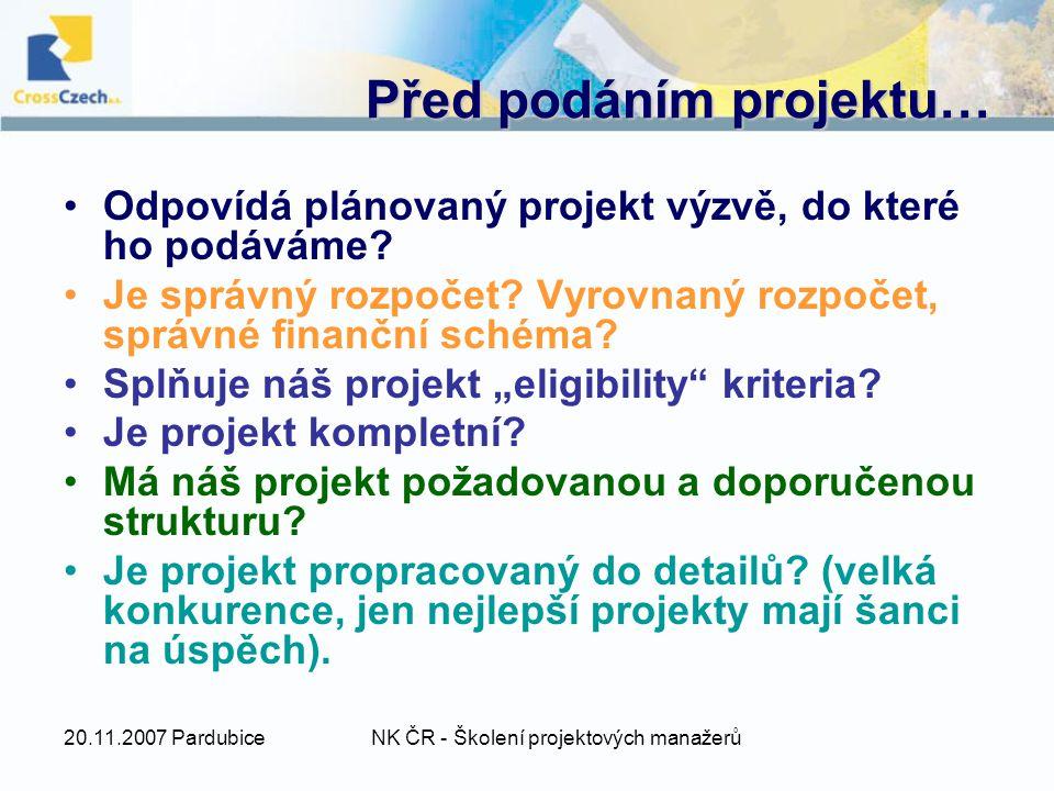 20.11.2007 PardubiceNK ČR - Školení projektových manažerů Před podáním projektu… Odpovídá plánovaný projekt výzvě, do které ho podáváme.