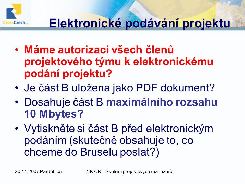 20.11.2007 PardubiceNK ČR - Školení projektových manažerů Elektronické podávání projektu Máme autorizaci všech členů projektového týmu k elektronickému podání projektu.